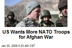 US Wants More NATO Troops for Afghan War
