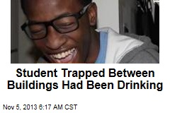 Student Trapped Between Buildings Had Been Drinking