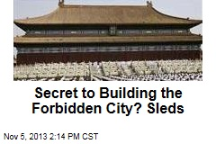 Secret to Building the Forbidden City? Sleds