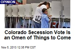 Colorado Secession Vote Is an Omen of Things to Come