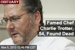 Famed Chef Charlie Trotter, 54, Found Dead
