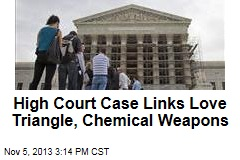 High Court Case Links Love Triangle, Chemical Weapons