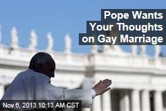Pope Wants Your Thoughts on Gay Marriage
