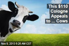 This $110 Cologne Appeals to ... Cows