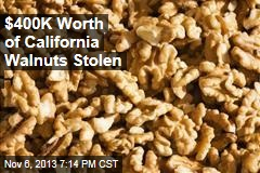 $400K Worth of California Walnuts Stolen