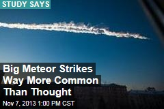 Big Meteor Strikes Way More Common Than Thought