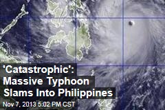 'Catastrophic': Massive Typhoon Slams Into Philippines