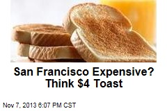 San Francisco Expensive? Think $4 Toast