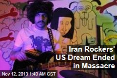 Iran Rockers' US Dream Ended in Massacre