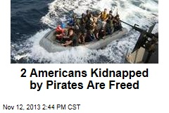 2 Americans Kidnapped by Pirates Are Freed