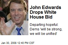 John Edwards Drops White House Bid