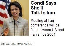 Condi Says She'll Talk to Iran