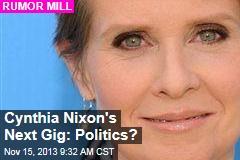 Cynthia Nixon's Next Gig: Politics?
