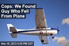 Cops: We Found Guy Who Fell Out of Plane