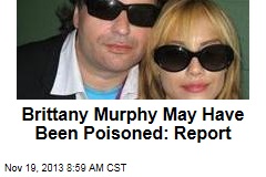 Brittany Murphy May Have Been Poisoned: Report