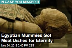 Egyptian Mummies Got Meat Dishes for Eternity