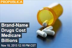 Brand-Name Drugs Cost Medicare Billions