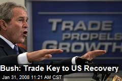 Bush: Trade Key to US Recovery