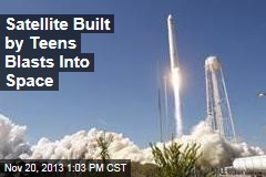 Satellite Built by Teens Blasts Into Space