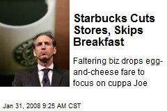 Starbucks Cuts Stores, Skips Breakfast