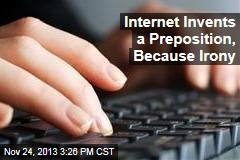 Internet Invents a Preposition, Because Irony