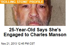 25-Year-Old Says She's Engaged to Charles Manson