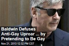 Baldwin Defuses Anti-Gay Uproar ... by Pretending to Be Gay