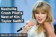 Nashville Crash Pilot's Next of Kin: Taylor Swift?