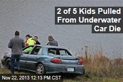 2 of 5 Kids Pulled From Underwater Car Die