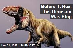 Before T. Rex, This Dinosaur Was King
