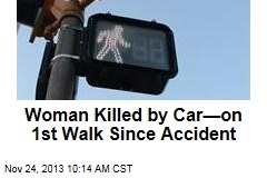 Woman Killed by Car—on 1st Walk Since Accident