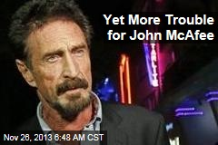 Yet More Trouble for John McAfee