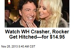 Watch WH Crasher, Rocker Get Hitched—for $14.95