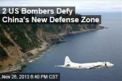 2 US Bombers Defy China's New Defense Zone