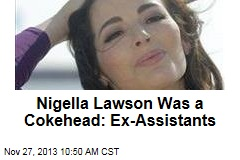 Nigella Lawson Was a Cokehead: Ex-Assistants
