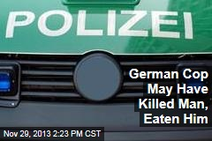 German Cop May Have Killed Man, Eaten Him