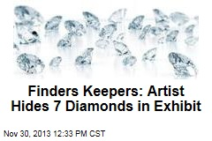 Finders Keepers: Artist Hides 7 Diamonds in Exhibit