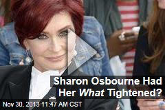Sharon Osbourne Had Her What Tightened?