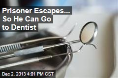 Prisoner Escapes... So He Can Go to Dentist