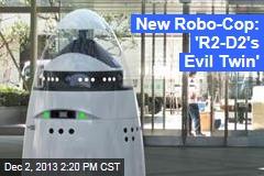 New Robo-Cop: 'R2-D2's Evil Twin'