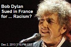 Bob Dylan Sued in France for ... Racism?