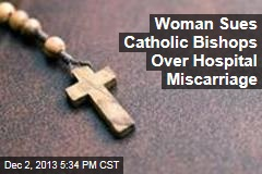 Woman Sues Catholic Bishops Over Hospital Miscarriage