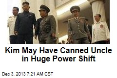 Kim May Have Canned Uncle in Huge Power Shift