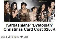 Kardashians' 'Dystopian' Christmas Card Cost $250K