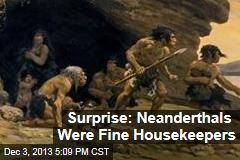 Surprise: Neanderthals Were Fine Housekeepers