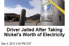 Driver Jailed After Taking Nickel's Worth of Electricity