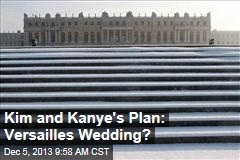 Kim and Kanye's Plan: Versailles Wedding?