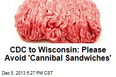 CDC to Wisconsin: Please Avoid 'Cannibal Sandwiches'