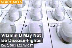 Vitamin D May Not Be Disease-Fighter