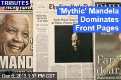 'Mythic' Mandela Dominates Front Pages